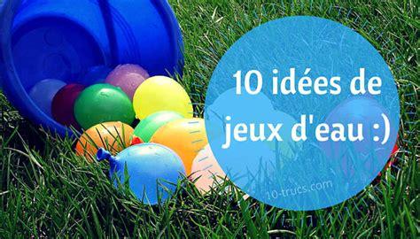 idee cuisine d ete 10 idées de jeux d 39 eau pour les enfants