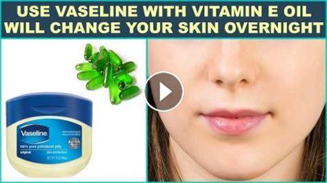 vaseline  vitamin  oil  change  skin
