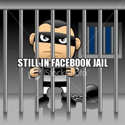 Facebook Jail Memes - back in facebook jail again can t comment on anything or answer messages wtf