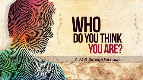 Ephesians 1114 Who Do You Think You Are?  Pastor Greg