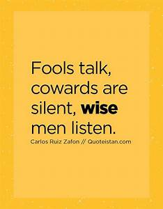 Fools talk, cowards are silent, wise men listen. | wisdom ...