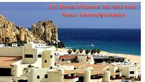 15 best places to go for your honeymoon youtube With best places to go for honeymoon