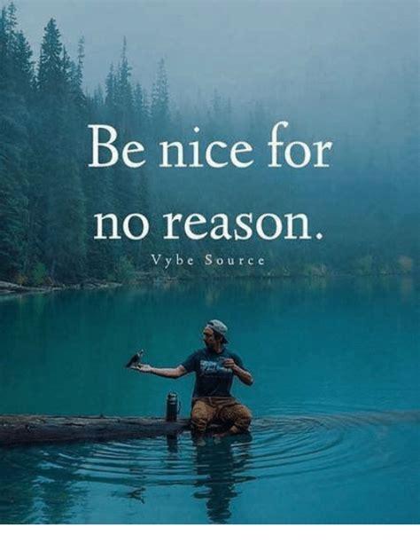 Be Nice Meme - be nice for no reason v y b e s o u r c e meme on me me