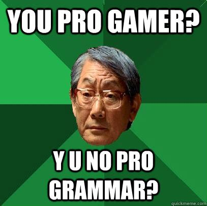 Memes Pro - you pro gamer y u no pro grammar high expectations asian father quickmeme