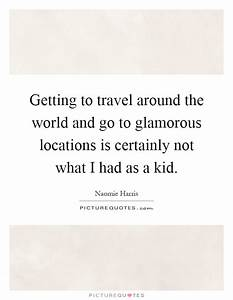 Getting to travel around the world and go to glamorous ...