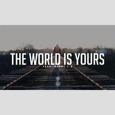 The World Is Yours Wallpaper Wwwpixsharkcom Images
