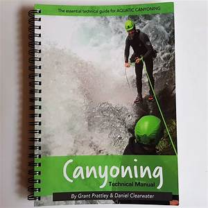 Canyoning Technical Manual By Grant Prattley  U2013 Canyon Gear
