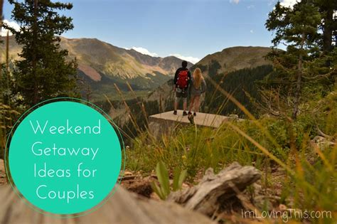 Weekend Getaway Ideas by Weekend Getaway Ideas For Couples On A Budget