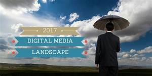 What Does the Digital Media Landscape of 2017 Look Like?