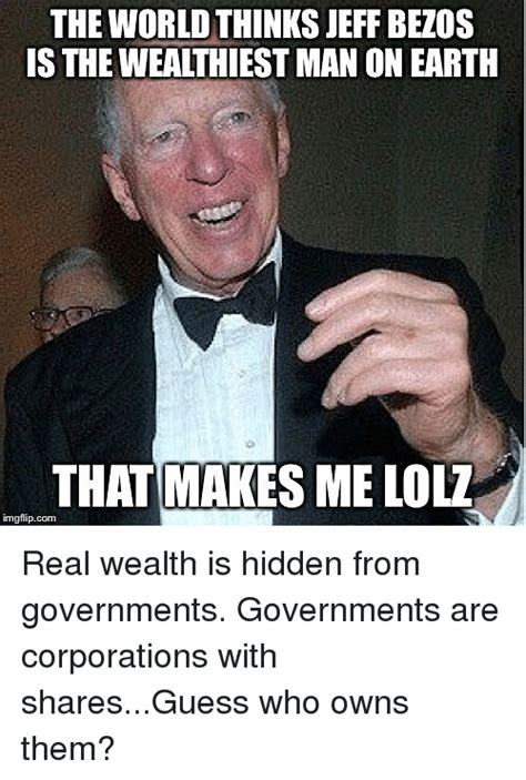 Jeff Bezos Memes - the worldthinks jeff bezos is the wealthiest man on earth that makes me lol imgfipcom real