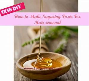 How To Make Sugaring Paste For Hair Removal  U2013 7beautytips