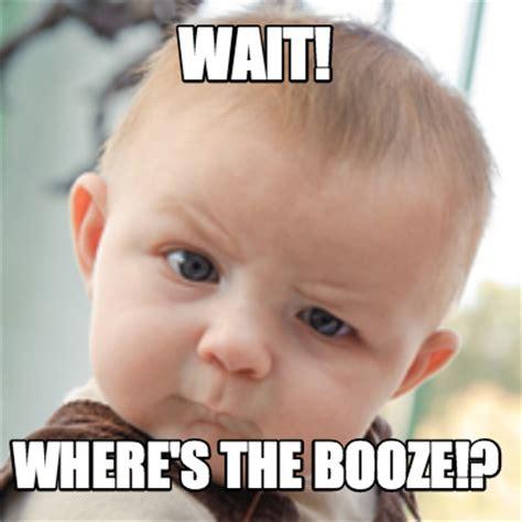 S Meme - meme creator wait where s the booze meme generator at memecreator org