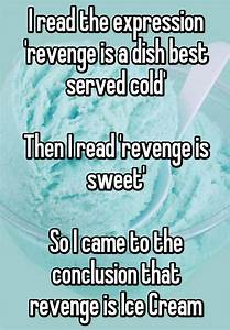 I read the expression 'revenge is a dish best served cold ...