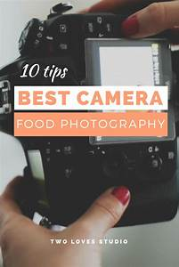 10 Tips For Finding The Best Camera For Food Photography