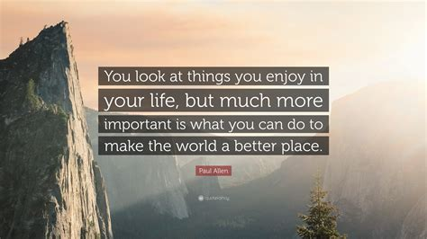 What Is Important To You In Your by Paul Allen Quote You Look At Things You Enjoy In Your