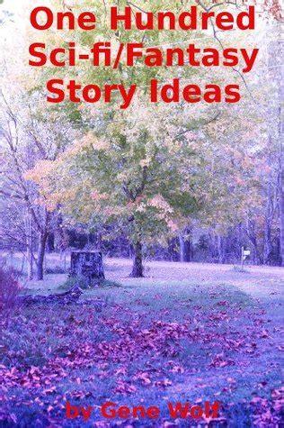 sci fifantasy story ideas  gene wolf