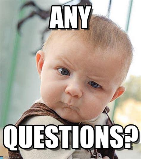 Any Questions Meme - any sceptical baby meme on memegen