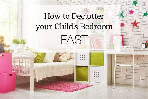 how to declutter your home fast how to declutter your child s bedroom fast