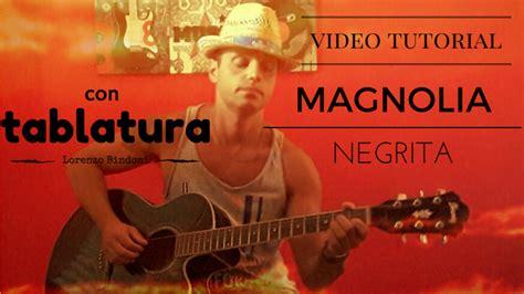 Testo Magnolia Negrita by Tab Completa Quot Magnolia Quot Negrita Versione Originale
