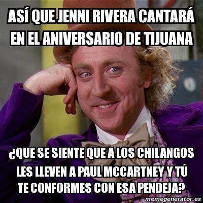 Jenni Rivera Memes - meme willy wonka as 205 que jenni rivera cantar 193 en el aniversario de tijuana 191 que se siente que