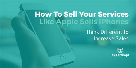 how to sell phones how to sell your services like apple sells iphones