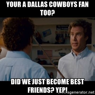 Dallas Cowboys Meme Generator - your a dallas cowboys fan too did we just become best friends yep step brothers best