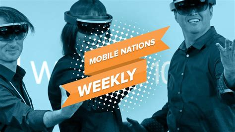 mobile nations weekly microsoft s bots windows central