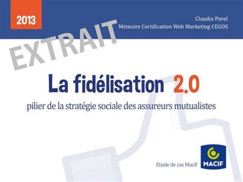 si鑒e social macif fidélisation 2 0 stratégie d 39 influence sociale pour les mutuelles d