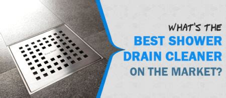 Best Shower Drain Unclogger - what s the best shower drain cleaner on the market
