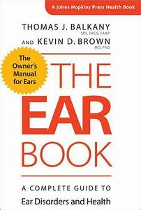 The Ear Book A Complete Guide To Ear Disorders And Health A Johns Hopkins Press Health Book