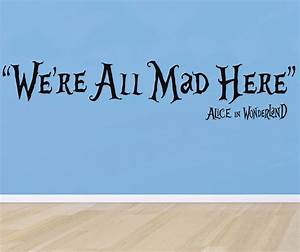 WE'RE ALL MAD HERE Alice in Wonderland Quote Decal WALL ...
