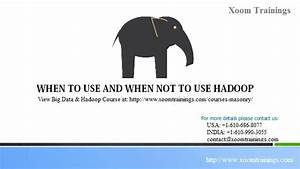 When To Use And When Not To Use Hadoop