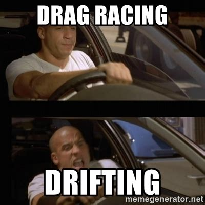 Drag Racing Meme - drag racing drifting vin diesel car meme generator