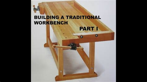 building  traditional workbench part  youtube