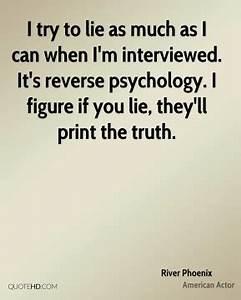 River Phoenix Q... Reverse Psychology Quotes