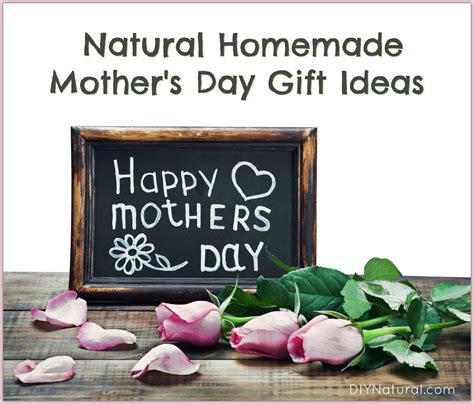 natural homemade mothers day gifts  give  year