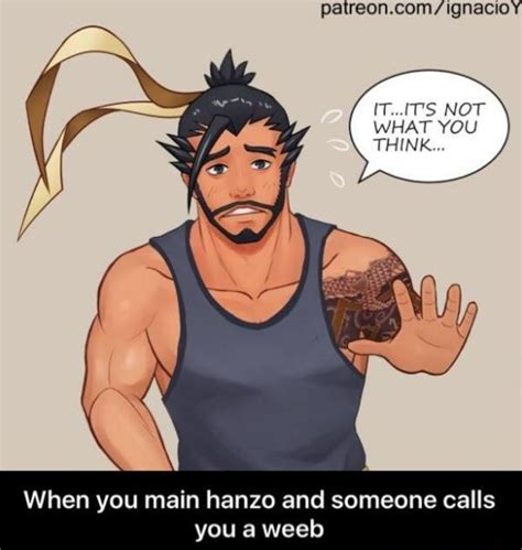 Weeb Memes - someone calls you a weeb maining hanzo know your meme