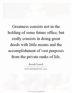 Greatness consists not in the holding of some future ...