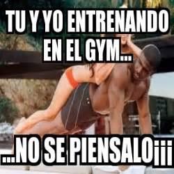 Memes En El Gym - meme personalizado tu y yo entrenando en el gym no se piensalo 161 161 161 4417647