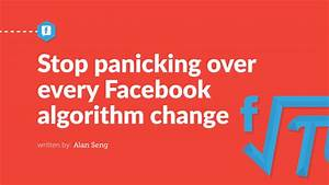 Stop panicking over every Facebook algorithm change