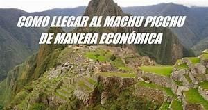 Como llegar al Machu Picchu de manera económica Te Quiero Mostrar