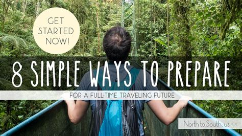 8 Simple Ways To Prepare Yourself Now For A Fulltime Traveling Future  North To South