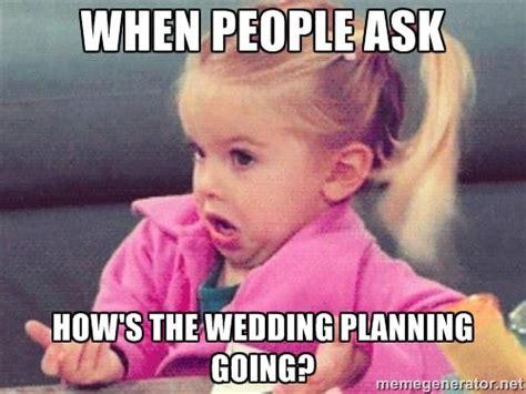 Wedding Meme - 25 best ideas about wedding meme on pinterest bridesmaids memes wedding day meme and country