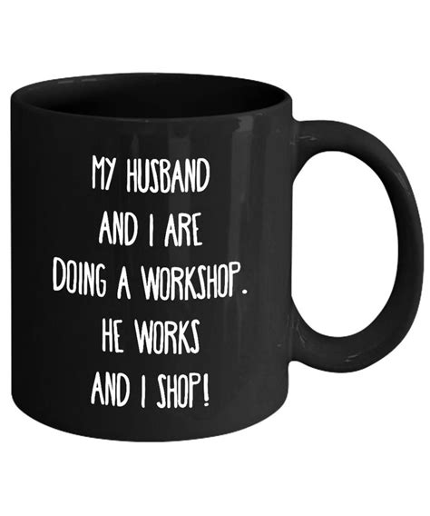Having identified a coffee mug for your employees is one thing, learning how to personalize them is interesting too. My husband and I are doing a workshop. He works and I shop! Funny Fashion Quote Ceramic Coffee T ...
