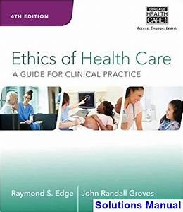 Solutions Manual For Ethics Of Health Care A Guide For