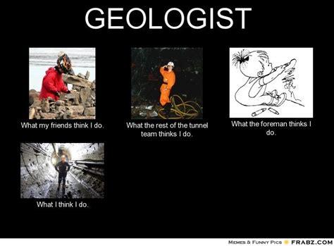 Geology Memes - geology what i do meme