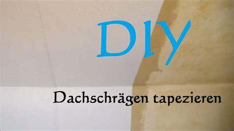 Wie Tapeziert by Diy Dachschr 228 Tapezieren Schr 228 Tapezieren