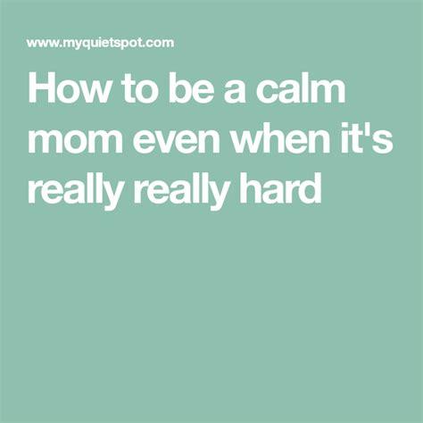 calm mom      hard