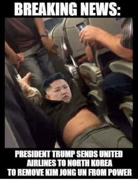North Korea Meme - breaking news president trumpsenosunited airlinesto north korea to remove kim jong un frompower