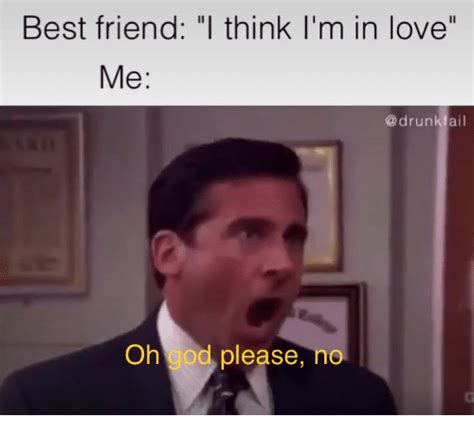Oh God I Love Memes - best friend l think i m in love me oh god please no best friend meme on sizzle